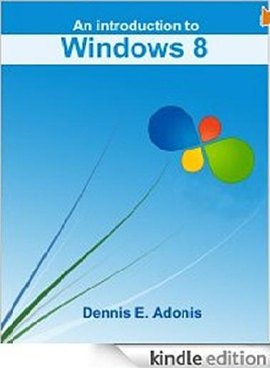 An Introduction to Windows 8 by Dennis E. Adonis